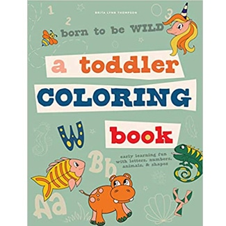 Born to Be Wild: A Toddler Coloring Book